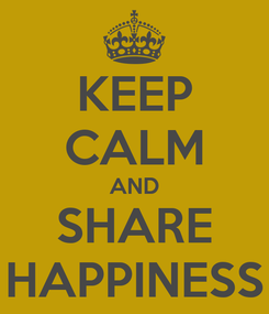 Poster: KEEP CALM AND SHARE HAPPINESS