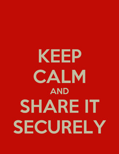 Poster: KEEP CALM AND SHARE IT SECURELY