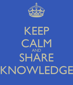 Poster: KEEP CALM AND SHARE KNOWLEDGE