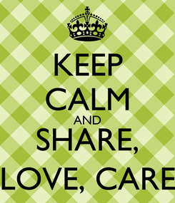 Poster: KEEP CALM AND SHARE, LOVE, CARE