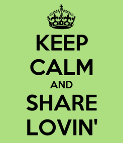 Poster: KEEP CALM AND SHARE LOVIN'