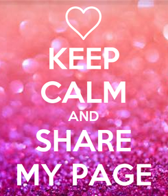 Poster: KEEP CALM AND SHARE MY PAGE