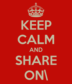 Poster: KEEP CALM AND SHARE ON\