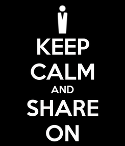 Poster: KEEP CALM AND SHARE ON