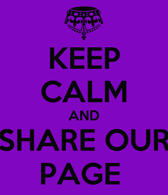 Poster: KEEP CALM AND SHARE OUR PAGE