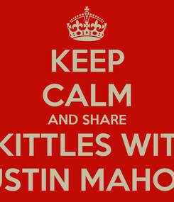 Poster: KEEP CALM AND SHARE SKITTLES WITH AUSTIN MAHONE