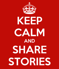 Poster: KEEP CALM AND SHARE STORIES