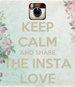 Poster: KEEP CALM AND SHARE THE INSTA LOVE
