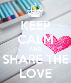 Poster: KEEP CALM AND SHARE THE LOVE