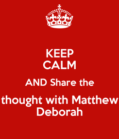 Poster: KEEP CALM AND Share the thought with Matthew Deborah