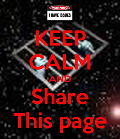 Poster: KEEP CALM AND Share This page