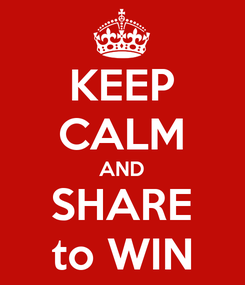Poster: KEEP CALM AND SHARE to WIN