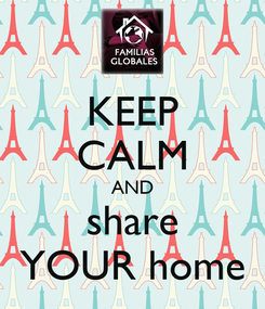 Poster: KEEP CALM AND share YOUR home