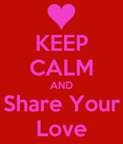 Poster: KEEP CALM AND Share Your Love