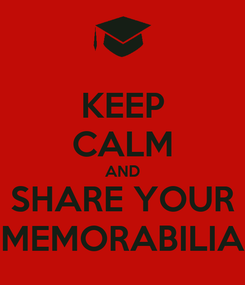 Poster: KEEP CALM AND SHARE YOUR MEMORABILIA