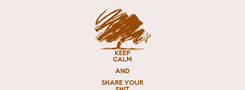 Poster: KEEP CALM AND SHARE YOUR SHIT