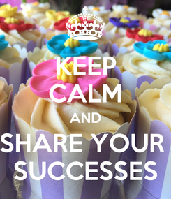 Poster: KEEP CALM AND SHARE YOUR  SUCCESSES