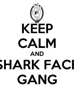 Poster: KEEP CALM AND SHARK FACE GANG