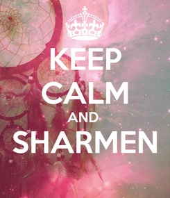 Poster: KEEP CALM AND  SHARMEN