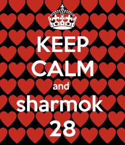 Poster: KEEP CALM and  sharmok  28