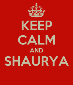 Poster: KEEP CALM AND SHAURYA
