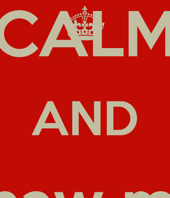 Poster: KEEP CALM AND shaw me your pants