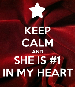 Poster: KEEP CALM AND SHE IS #1 IN MY HEART