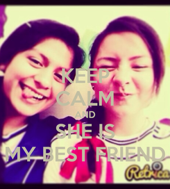 Poster: KEEP CALM AND SHE IS MY BEST FRIEND