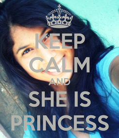 Poster: KEEP CALM AND SHE IS PRINCESS