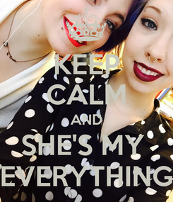 Poster: KEEP CALM AND SHE'S MY  EVERYTHING