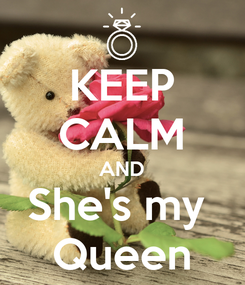 Poster: KEEP CALM AND She's my  Queen