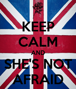 Poster: KEEP CALM AND SHE'S NOT AFRAID