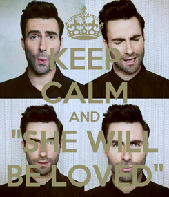 """Poster: KEEP CALM AND """"SHE WILL BE LOVED"""""""