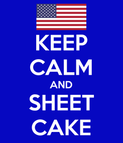 Poster: KEEP CALM AND SHEET CAKE