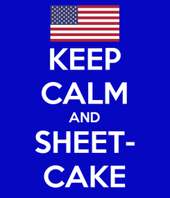 Poster: KEEP CALM AND SHEET- CAKE