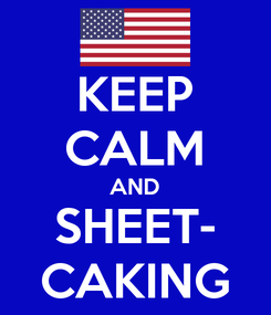 Poster: KEEP CALM AND SHEET- CAKING