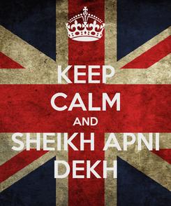 Poster: KEEP CALM AND SHEIKH APNI DEKH