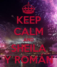 Poster: KEEP CALM AND SHEILA Y ROMÁN