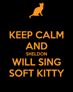 Poster: KEEP CALM AND SHELDON WILL SING SOFT KITTY