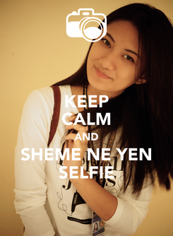 Poster: KEEP CALM AND SHEME NE YEN SELFIE