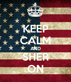 Poster: KEEP CALM AND SHER ON