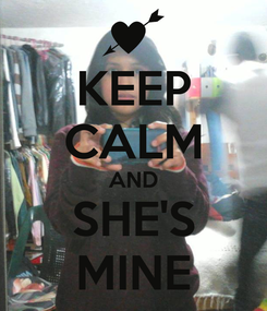 Poster: KEEP CALM AND SHE'S MINE