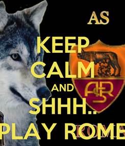 Poster: KEEP CALM AND SHHH.. PLAY ROME