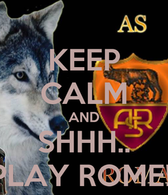 Poster: KEEP CALM AND SHHH.. PLAY ROME!!