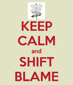 Poster: KEEP CALM and SHIFT BLAME