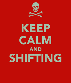 Poster: KEEP CALM AND SHIFTING