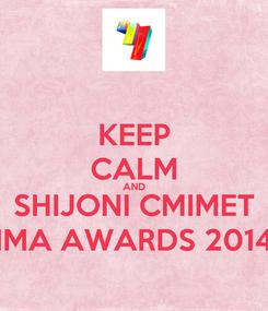 Poster: KEEP CALM AND SHIJONI CMIMET IMA AWARDS 2014