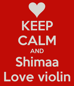 Poster: KEEP CALM AND Shimaa Love violin