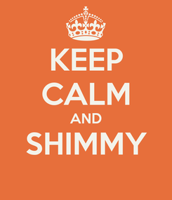 Poster: KEEP CALM AND SHIMMY