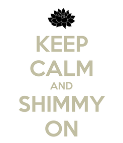 Poster: KEEP CALM AND SHIMMY ON